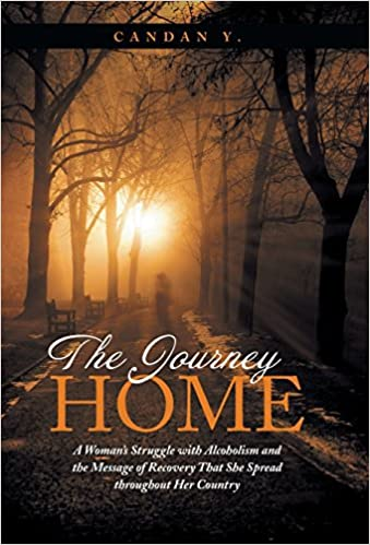 The Journey Home: A Woman's Struggle with Alcoholism and the Message of Recovery That She Spread Throughout Her Country