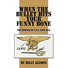 When the Bullet Hits Your Funny Bone: The Essence of A U.S. Navy Seal by Billy Allmon (2012-01-15)