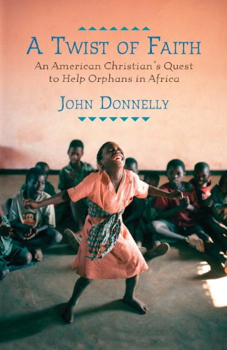 A Twist of Faith: An American Christian's Quest to Help Orphans in Africa Pdf
