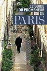 Le guide du promeneur de Paris : 20 itinéraires de charme par rues, cours et jardins par Popmann