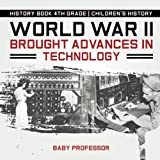 fourth world war - World War II Brought Advances in Technology - History Book 4th Grade | Children's History