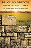 Biblical Foundations for the Cell-Based Church, Joel Comiskey, 0984311033