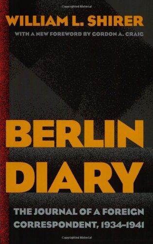 Berlin Diary: The Journal of a Foreign Correspondent,...