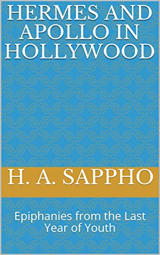 HERMES AND APOLLO IN HOLLYWOOD: Epiphanies from the Last Year of Youth (Tipping Point Cycle 7: Agora)