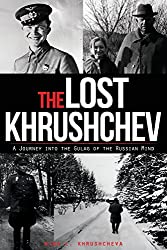 The Lost Khrushchev: A Journey Into the Gulag of the Russian Mind