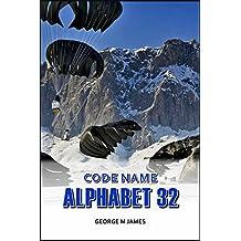 Code Name Alphabet 32 (Secret Warfare & Counter-terrorism Operations Book 33)