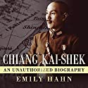 Chiang Kai-Shek: An Unauthorized Biography Audiobook by Emily Hahn Narrated by Emily Woo Zeller