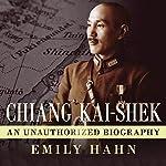 Chiang Kai-Shek: An Unauthorized Biography | Emily Hahn