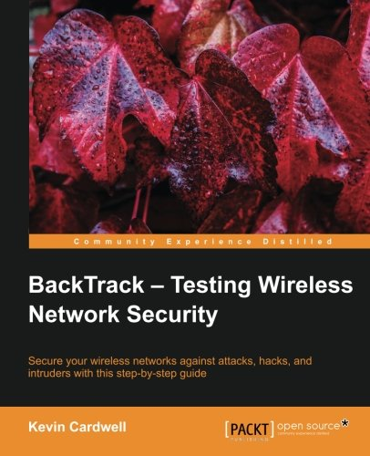 BackTrack - Testing Wireless Network Security by Kevin Cardwell, Publisher : Packt Publishing