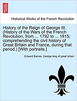 Book History of the Reign of George III. (History of the Wars of the French Revolution, from ... 1792 to ... 1815: comprehending the civil history of Great ... that period.) [With portraits.] VOL. II