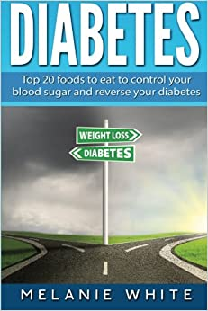Book Diabetes: Top 20 foods to eat to control your blood sugar and reverse your diabetes
