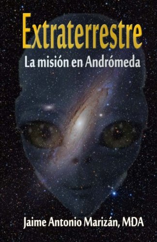 Extraterrestre: La mision en Andromeda (Volume 1) (Spanish Edition) [Marizan, Jaime Antonio] (Tapa Blanda)