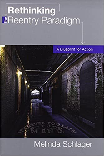 Rethinking the reentry paradigm a blueprint for action melinda rethinking the reentry paradigm a blueprint for action melinda schlager 9781594609237 amazon books malvernweather Image collections