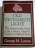 Old Testament Light, George M. Lamsa, 0060649259