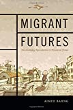 "Aimee Bahng, ""Migrant Futures: Decolonizing Speculation in Financial Times"" (Duke UP, 2018)"