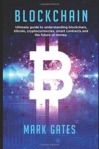 Blockchain  Ultimate Guide To Understanding Blockchain Bitcoin Cryptocurrencies Smart Contracts And The Future Of Money.