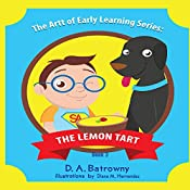 The Lemon Tart: The Artt of Early Learning Series, Book 3 | D.A. Batrowny