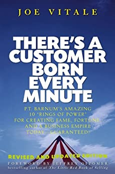 """There's a Customer Born Every Minute: P.T. Barnum's Amazing 10 """"Rings of Power"""" for Creating Fame, Fortune, and a Business Empire Today -- Guaranteed! by [Vitale, Joe]"""