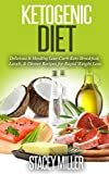Ketogenic Diet: Delicious & Healthy Low Carb Ketogenic Diet Cookbook & Ketogenic Diet Recipes for Weight Loss