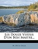 Les Douze Vertus d'un Bon Maitre..., , 1272949583