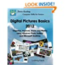 Digital Pictures Basics - 2012: Organize, Improve, Share your Photos using Windows Photo Gallery and Microsoft SkyDrive