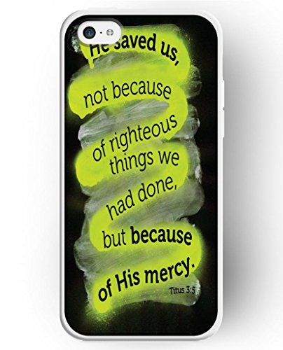 UKASE Cases For Apple iPhone 5C with the Fashion Illustration Picture of He Saved Us, not Because of Righteous Things We Had Done, but Because of This Mercy