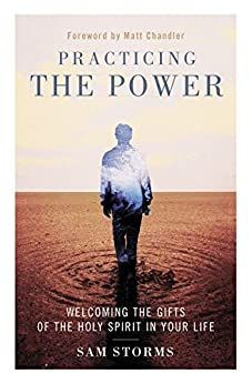 Practicing the Power: Welcoming the Gifts of the Holy Spirit in Your Life by [Storms, Sam]