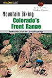 Mountain Biking Colorado s Front Range: From Fort Collins to Colorado Springs (Regional Mountain Biking Series)