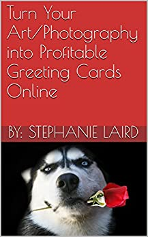 Turn Your Art/Photography into Profitable Greeting Cards Online by [Laird, Stephanie]