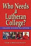 Who Needs a Lutheran College/University?, Tom Christenson, 1932688579