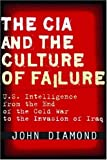The CIA and the Culture of Failure: U.S. Intelligence from the End of the Cold War to the Invasion of Iraq (Stanford Security Studies), John Diamond, 0804756015