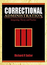 Correctional Administration: Integrating Theory and Practice