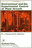 Environment and the Experimental Control of Plant Growth, R. G. Downs and H. Hellmers, 0122214501