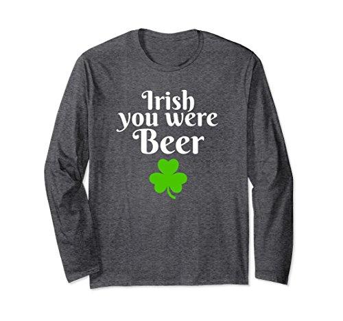 Unisex St Patricks Day Long Sleeve T-Shirt Irish You Were Beer 2018 Medium Dark Heather (Beer Sleeve Long Were)