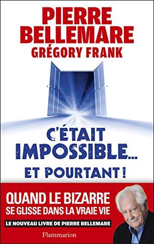 C'était impossible ! Et pourtant…: « Quand le bizarre se glisse dans la vraie vie » (DOCS, TEMOIGNAG) (French Edition)