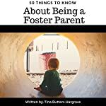 50 Things to Know About Being a Foster Parent | 50 Things To Know,Tina Butters-Hargrave