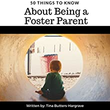 50 Things to Know About Being a Foster Parent Audiobook by 50 Things To Know, Tina Butters-Hargrave Narrated by Ginger White