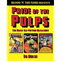 Blood 'n' Thunder Presents: Pride of the Pulps: The Great All-Fiction Magazines