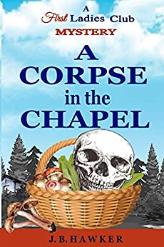 A Corpse in the Chapel (First Ladies Club Book 3) by [Hawker, J.B.]