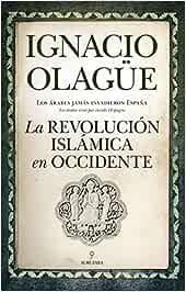 La Revolución Islámica en Occidente (Historia): Amazon.es: Olagüe Videla, Ignacio: Libros