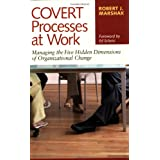 Covert Processes at Work: Managing the Five Hidden Dimensions of Organizational Change