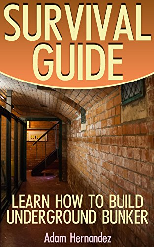 Survival Guide: Learn How to Build Underground Bunker: (Survival Guide, Survival Gear)