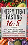 Intermittent Fasting 16/8: Delicious Recipes & Meal Plan for 3 weeks. Lose Weight with the Innovative Intermittent Fasting 16:8 method