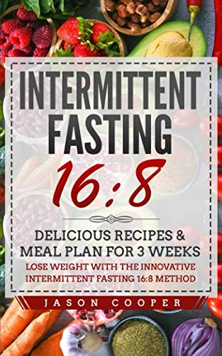 (Intermittent Fasting 16/8: Delicious Recipes & Meal Plan for 3 weeks. Lose Weight with the Innovative Intermittent Fasting 16:8 method)