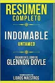 Resumen Completo: Indomable Untamed - Basado En El Libro