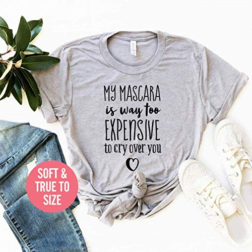 My mascara is way too expensive to cry over you T Shirt, Funny Mascara Shirt, I wont cry for you my mascara is too expensive, Too Glam To Give A Damn T-Shirt, Can't See Haters Over Makeup