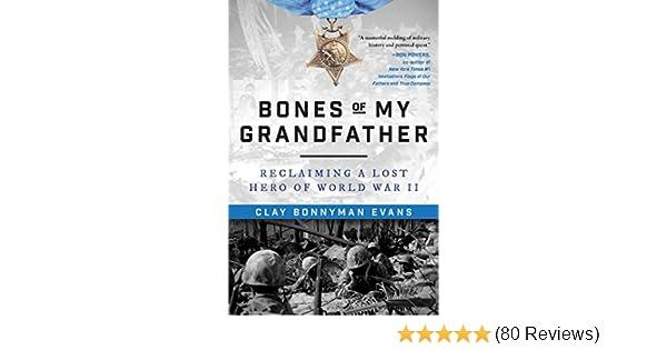 214121c7 Bones of My Grandfather: Reclaiming a Lost Hero of World War II: Clay  Bonnyman Evans: 9781510730618: Amazon.com: Books