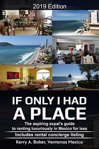 If Only I Had a Place: The Aspiring Expat's Guide to Renting Luxuriously in Mexico for Less (Best Places To Live Internationally)