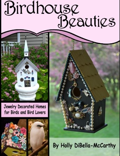Birdhouse Beauties: Jewelry Decorated Homes for Birds and Bird Lovers