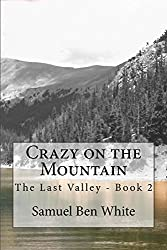 Crazy on the Mountain: The Last Valley - Book 2